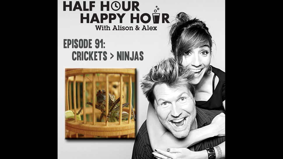 Half Hour Happy Hour #91: Crickets > Ninjas