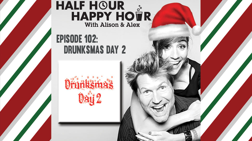 Half Hour Happy Hour #102: Drunksmas Day 2