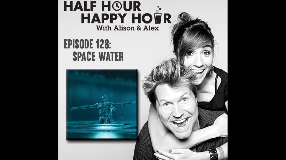 Half Hour Happy Hour #128: Space Water