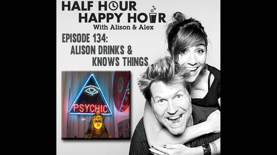 Half Hour Happy Hour #134: Alison Drinks & Knows Things