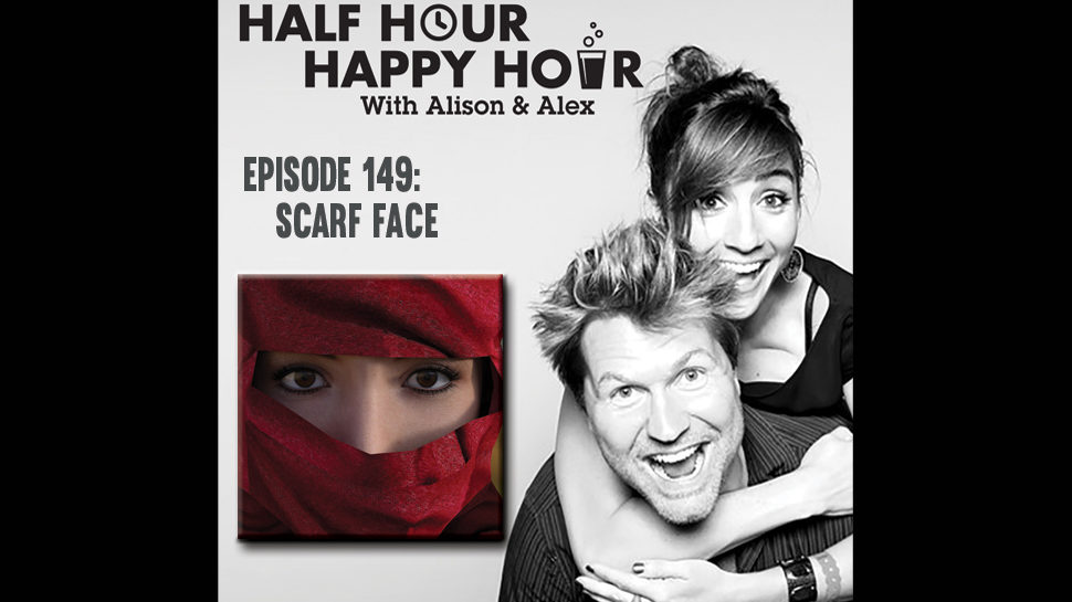Half Hour Happy Hour #149: Scarf Face