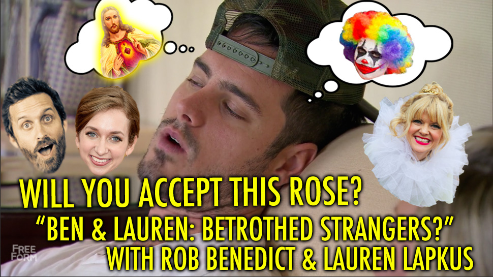 Will You Accept This Rose? #32: Ben and Lauren: Betrothed Strangers? w/ Rob Benedict and Lauren Lapkus