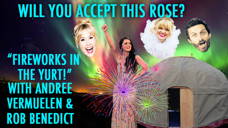Will You Accept This Rose? #43: Fireworks in the Yurt! With Rob Benedict and Andrée Vermeulen