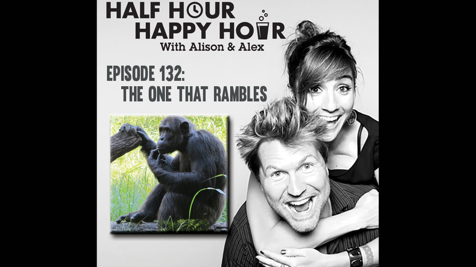 Half Hour Happy Hour #132: The One That Rambles