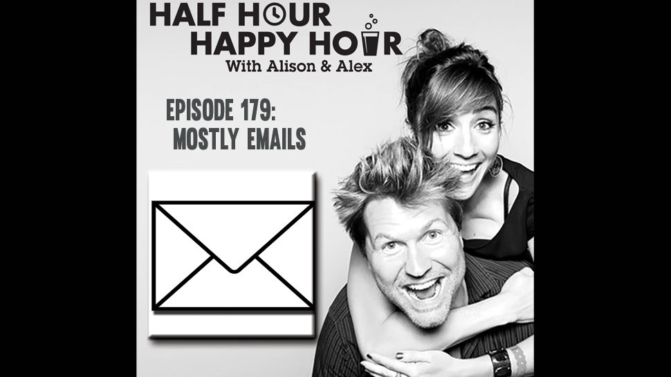 Half Hour Happy Hour #179: Mostly Emails