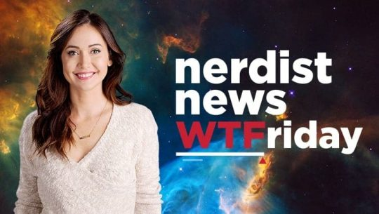 Nerdist News: WTFriday